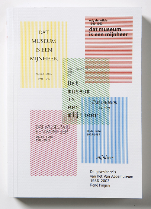 'Dat museum is een mijnheer, de geschiedenis van het Van Abbemuseum, 1936-2003'. Auteur: René Pingen. Papier: Hello Gloss, Reviva offset, Reviva matt, Promail, Impression, Oxford en Rives design