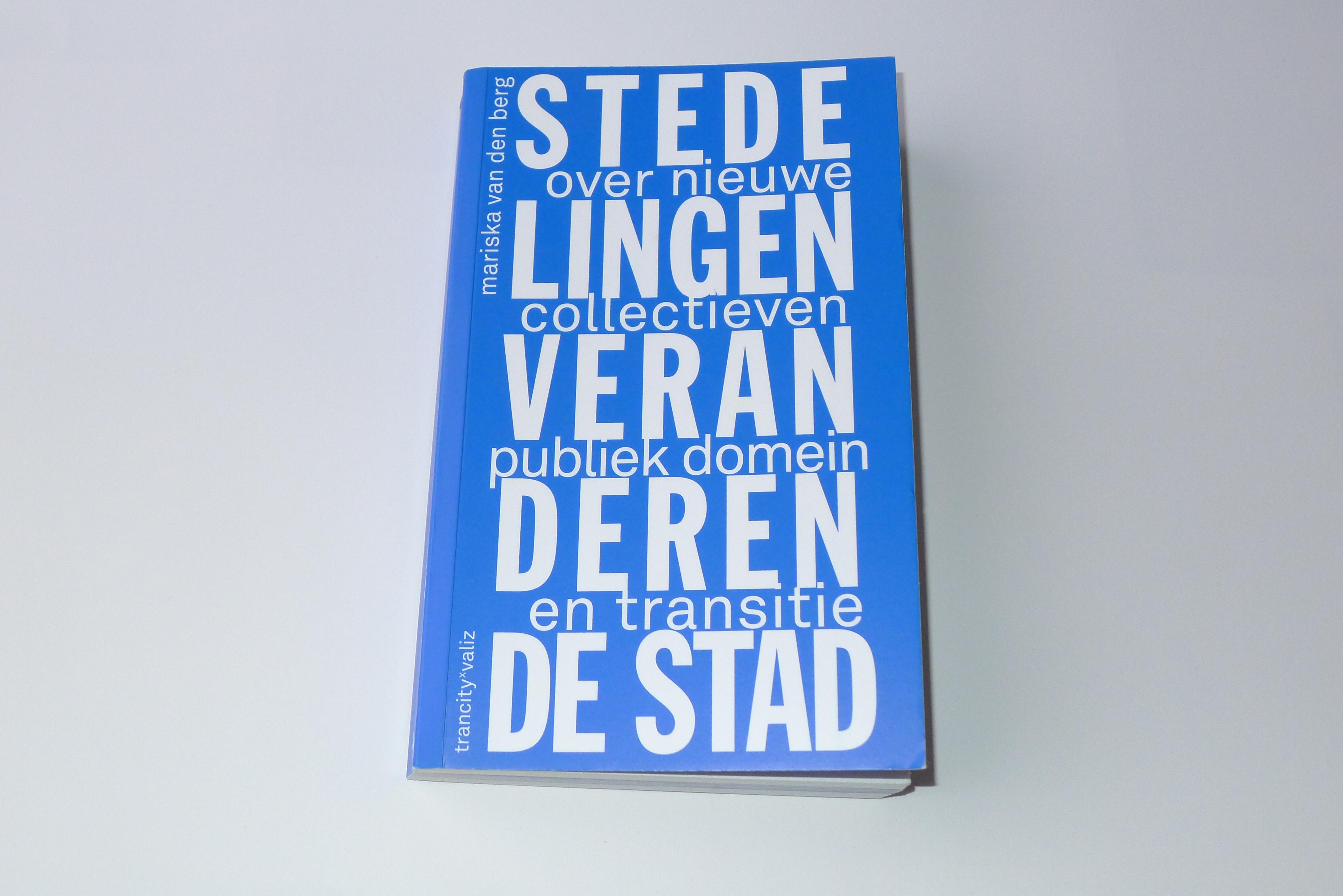 Voorkant van het boek,Stedelingen veranderen de stad door Mariska van den Berg. Trancity x Valiz. Gabriele Götz. De Monsterkamer Interview.